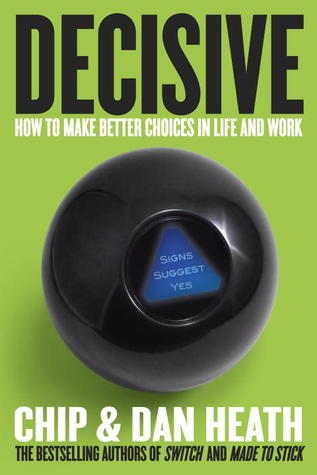 Decisive: How to Make Better Choices in Life and Work Book Cover